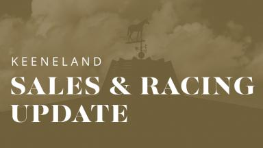 Keeneland Sales & Racing Update