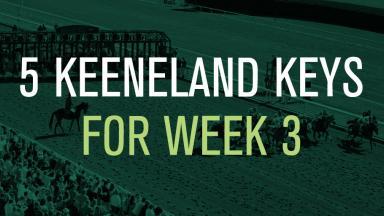 5 Keeneland Keys for Week 3