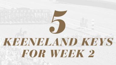 5 Keeneland Keys for Week 2