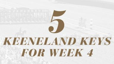 5 Keeneland Keys for Week 4