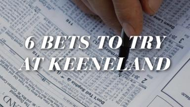 6 Bets to Try at Keeneland